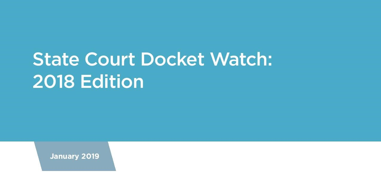 State Court Docket Watch: 2018 Edition