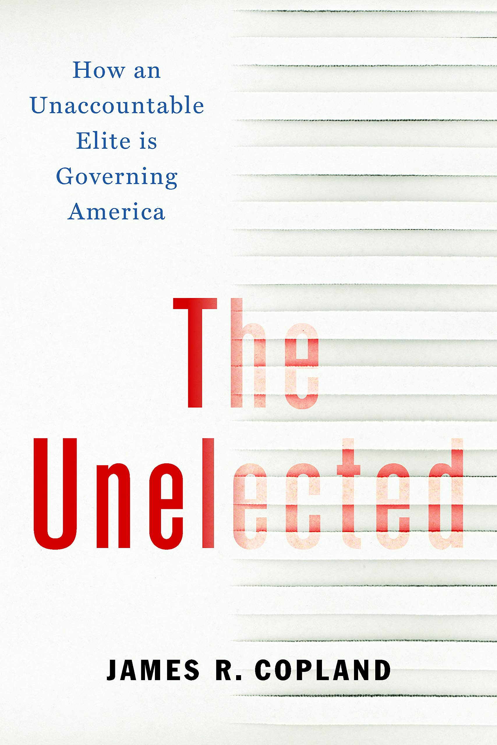 Book Review: The Unelected: How an Unaccountable Elite is Governing America, by James R. Copland