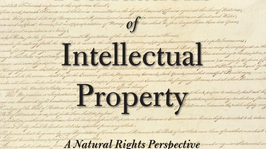 The Constitutional Foundations of Intellectual Property: A Natural Rights Perspective