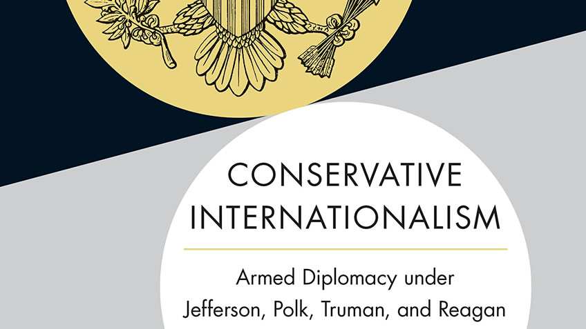 Conservative Internationalism: A Look at American Foreign Policy - Podcast