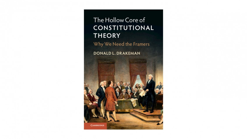 """Should the """"Hollow Core"""" of Constitutional Theory Be Filled with the Framers' Intentions?"""