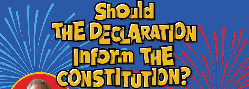 Feddie Night Fights: Should the Declaration Inform the Constitution?