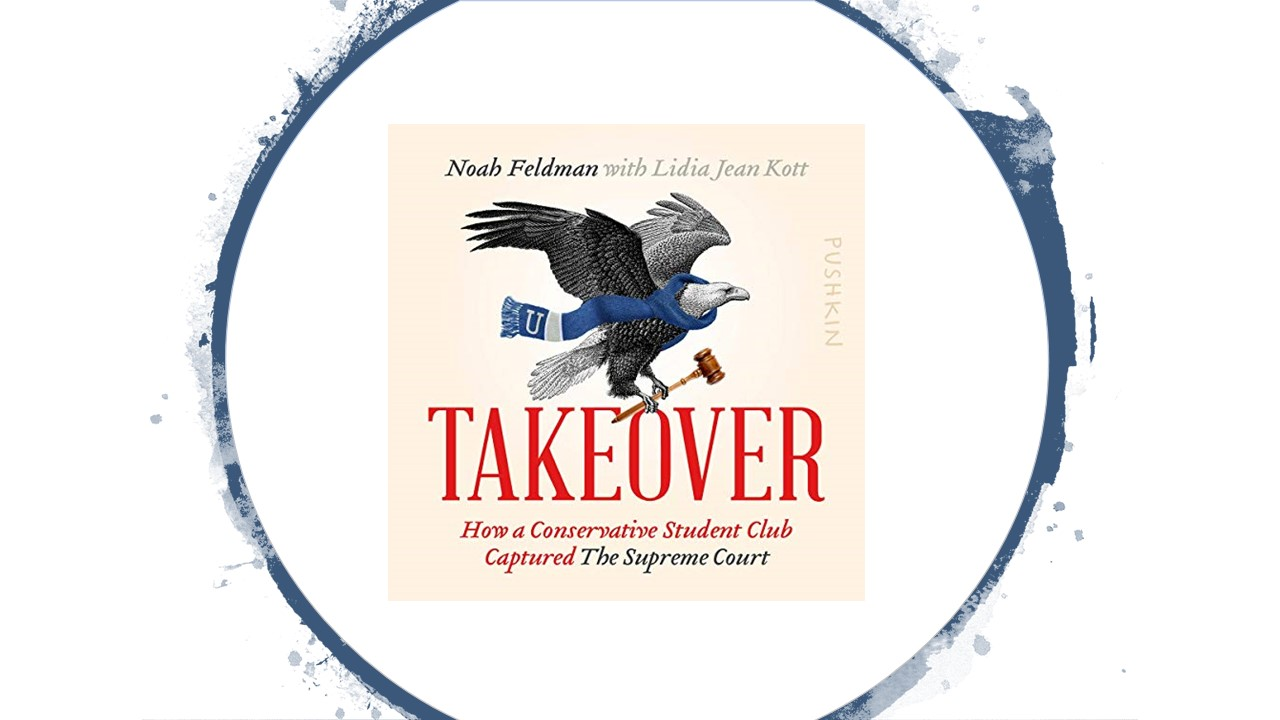 Book Review: Takeover: How a Conservative Student Club Captured the Supreme Court