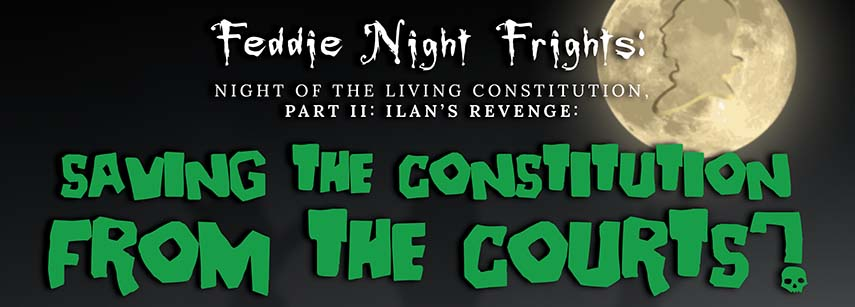 Click to play: Feddie Night Frights: Saving the Constitution from the Courts?
